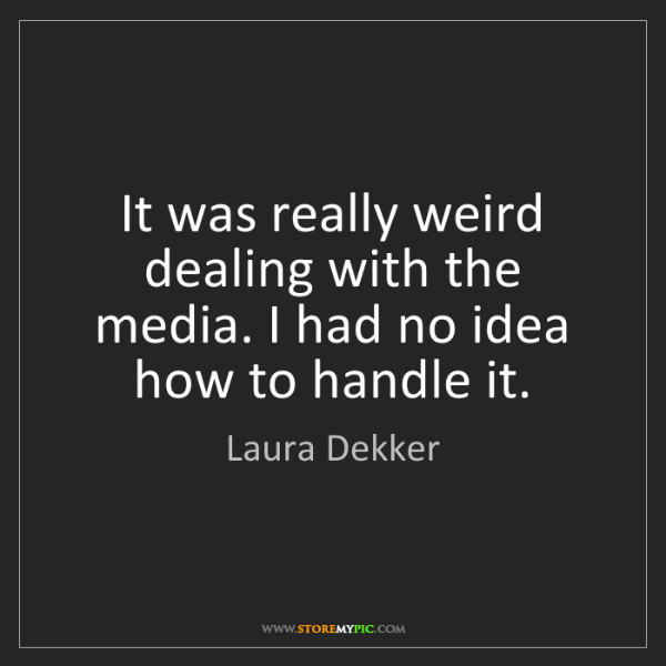 Laura Dekker: It was really weird dealing with the media. I had no...