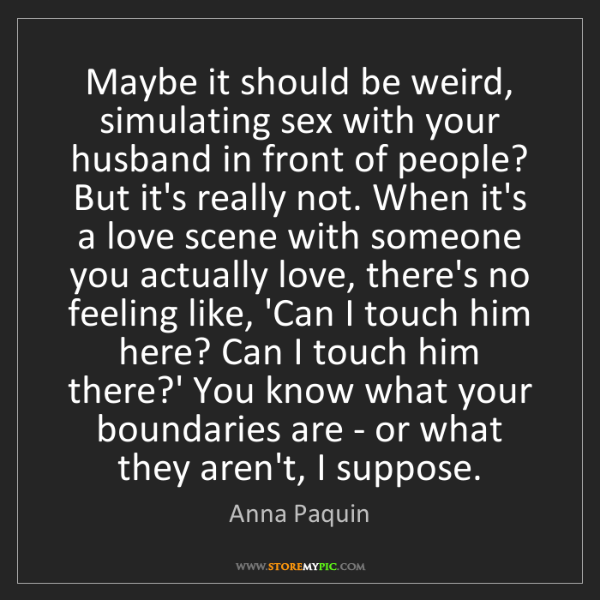 Anna Paquin: Maybe it should be weird, simulating sex with your husband...