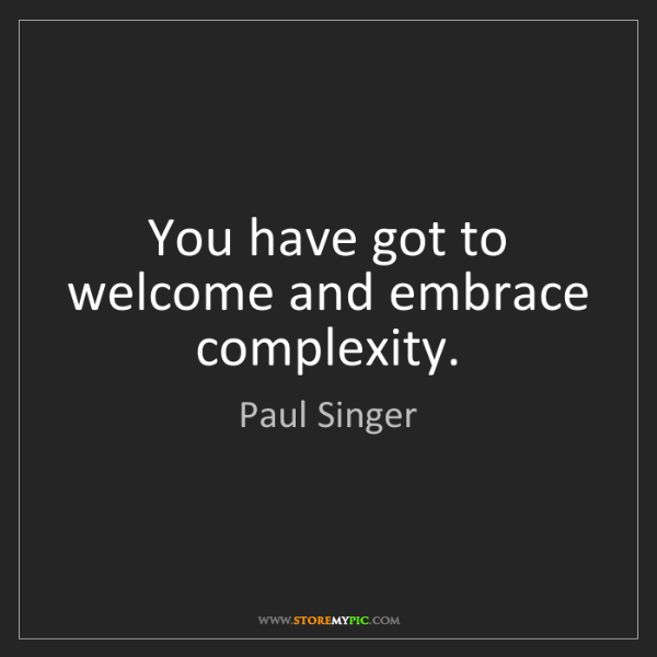 Paul Singer: You have got to welcome and embrace complexity.