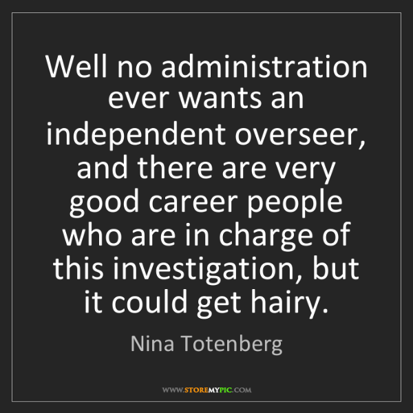 Nina Totenberg: Well no administration ever wants an independent overseer,...