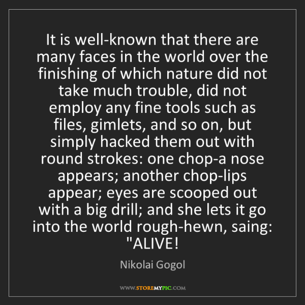 Nikolai Gogol: It is well-known that there are many faces in the world...