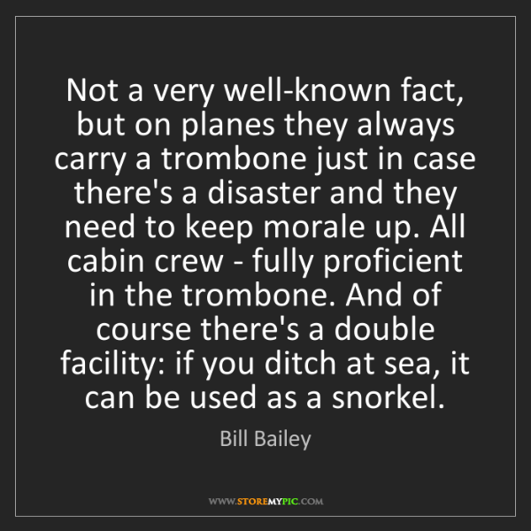 Bill Bailey: Not a very well-known fact, but on planes they always...