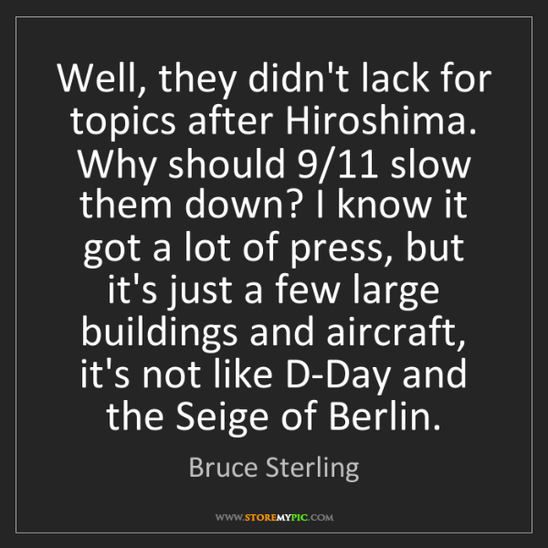 Bruce Sterling: Well, they didn't lack for topics after Hiroshima. Why...