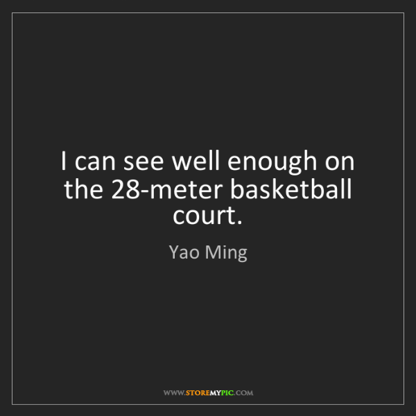 Yao Ming: I can see well enough on the 28-meter basketball court.