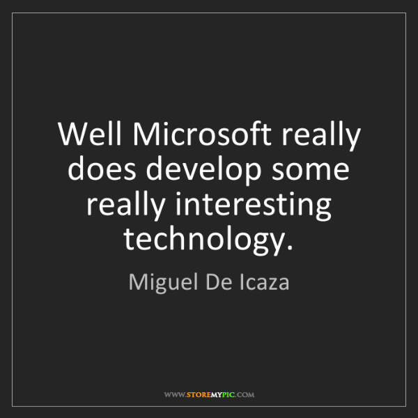 Miguel De Icaza: Well Microsoft really does develop some really interesting...