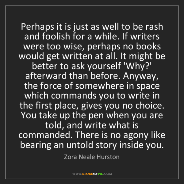 Zora Neale Hurston: Perhaps it is just as well to be rash and foolish for...
