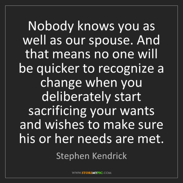 Stephen Kendrick: Nobody knows you as well as our spouse. And that means...