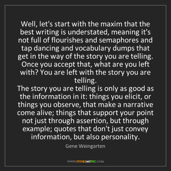 Gene Weingarten: Well, let's start with the maxim that the best writing...