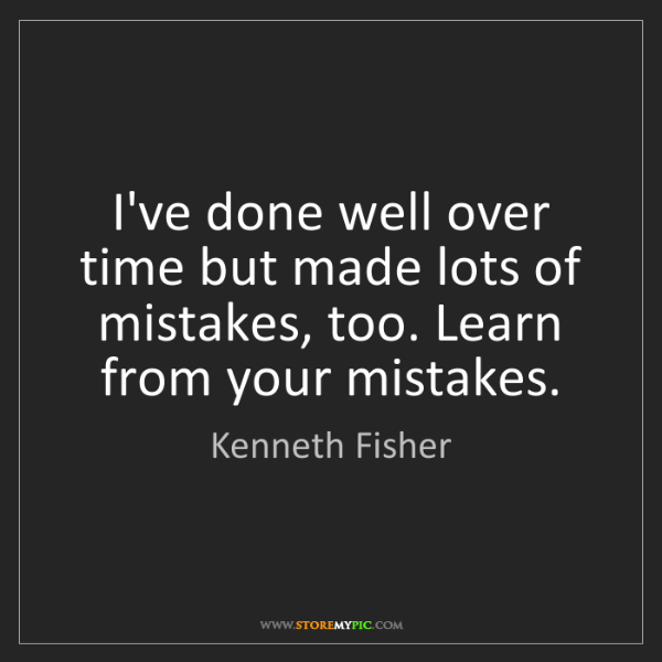 Kenneth Fisher: I've done well over time but made lots of mistakes, too....
