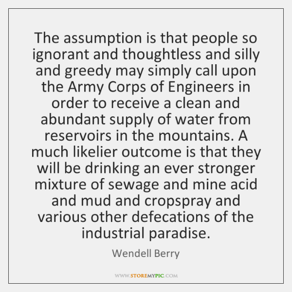 The assumption is that people so ignorant and thoughtless and silly and ...