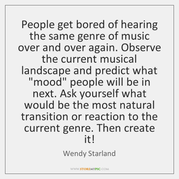 People get bored of hearing the same genre of music over and ...