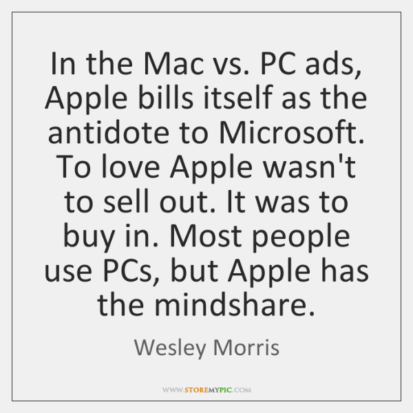 In the Mac vs. PC ads, Apple bills itself as the antidote ...