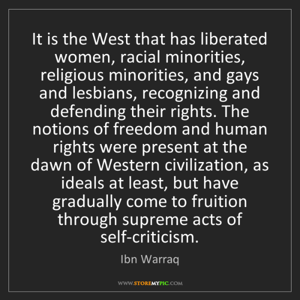 Ibn Warraq: It is the West that has liberated women, racial minorities,...