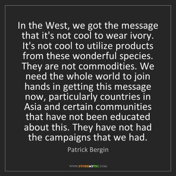 Patrick Bergin: In the West, we got the message that it's not cool to...