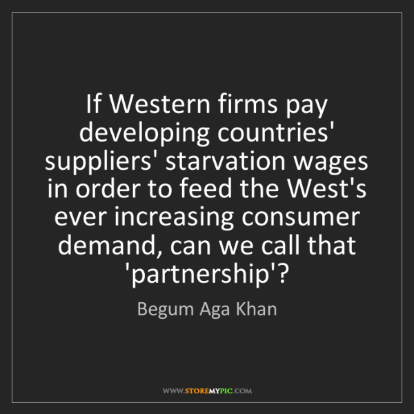 Begum Aga Khan: If Western firms pay developing countries' suppliers'...