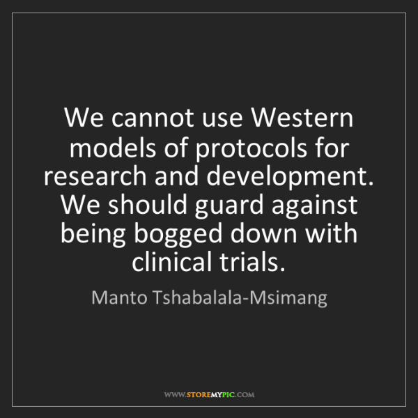 Manto Tshabalala-Msimang: We cannot use Western models of protocols for research...