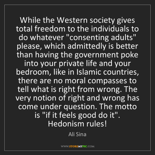 Ali Sina: While the Western society gives total freedom to the...
