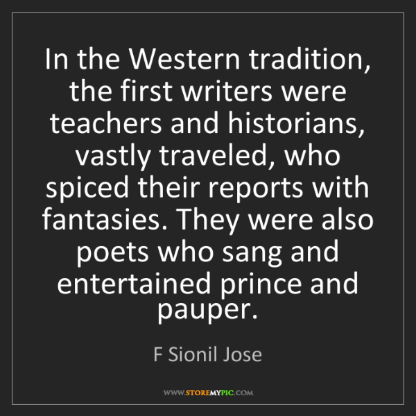 F Sionil Jose: In the Western tradition, the first writers were teachers...