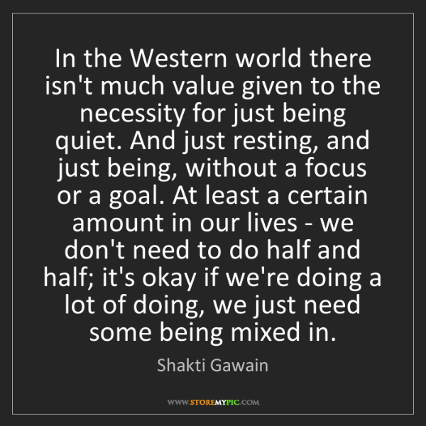 Shakti Gawain: In the Western world there isn't much value given to...
