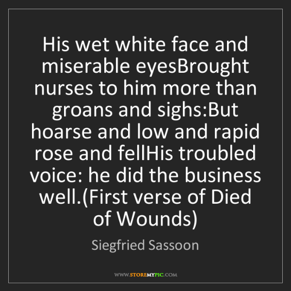 Siegfried Sassoon: His wet white face and miserable eyesBrought nurses to...