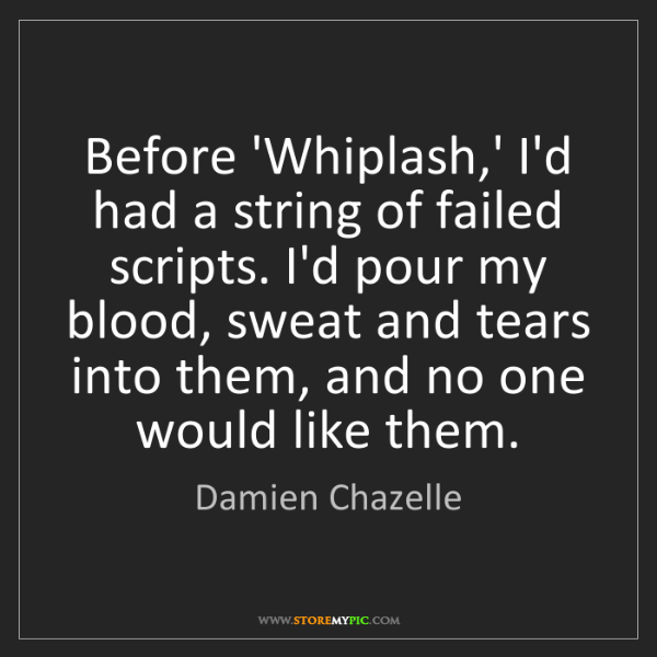 Damien Chazelle: Before 'Whiplash,' I'd had a string of failed scripts....
