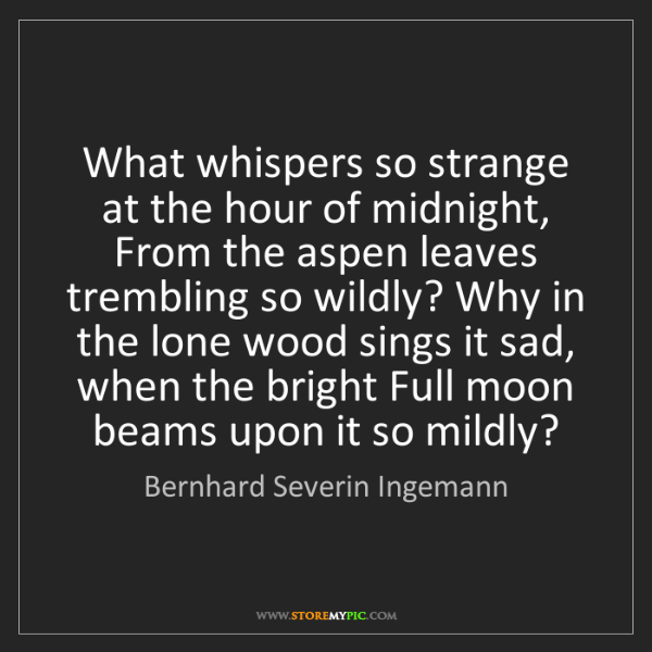 Bernhard Severin Ingemann: What whispers so strange at the hour of midnight, From...
