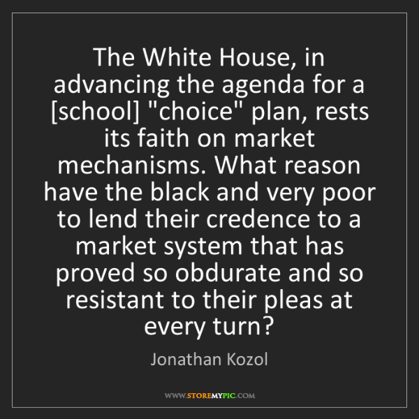 Jonathan Kozol: The White House, in advancing the agenda for a [school]...