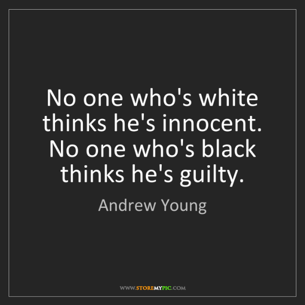 Andrew Young: No one who's white thinks he's innocent. No one who's...