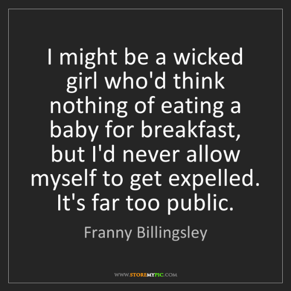Franny Billingsley: I might be a wicked girl who'd think nothing of eating...