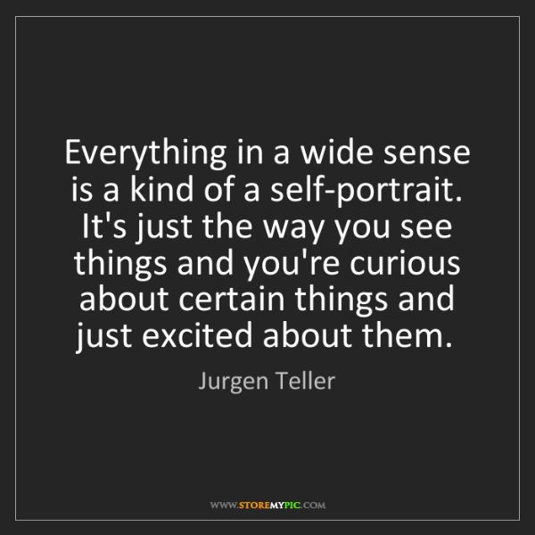 Jurgen Teller: Everything in a wide sense is a kind of a self-portrait....