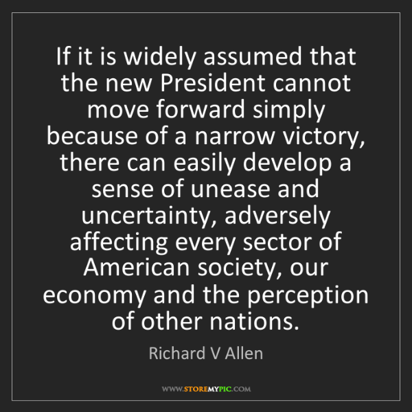 Richard V Allen: If it is widely assumed that the new President cannot...