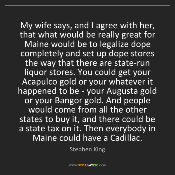 Stephen King: My wife says, and I agree with her, that what would be...