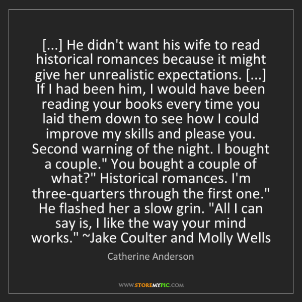 Catherine Anderson: [...] He didn't want his wife to read historical romances...
