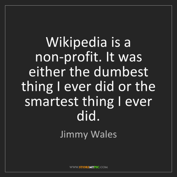 Jimmy Wales: Wikipedia is a non-profit. It was either the dumbest...