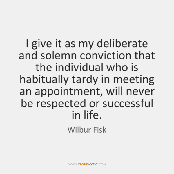 I give it as my deliberate and solemn conviction that the individual ...