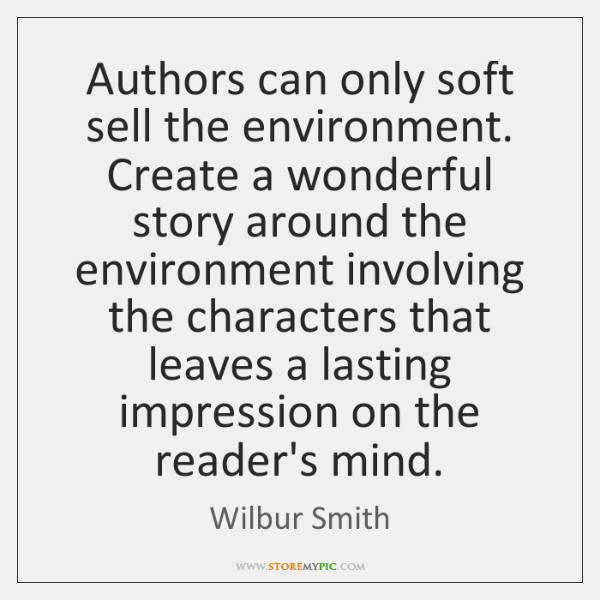 Authors can only soft sell the environment. Create a wonderful story around ...