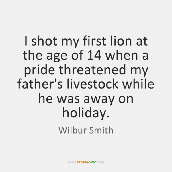 I shot my first lion at the age of 14 when a pride ...