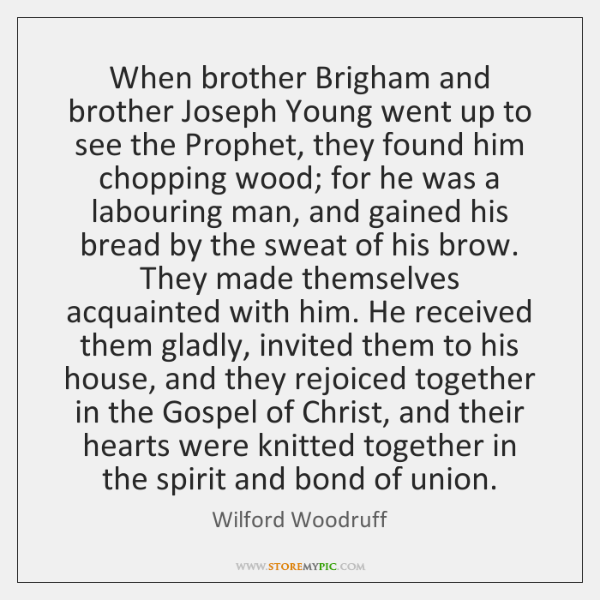 When brother Brigham and brother Joseph Young went up to see the ...