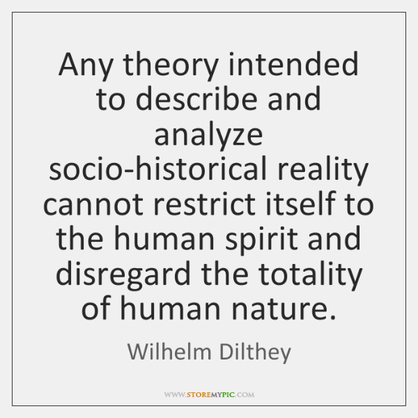 Any theory intended to describe and analyze socio-historical reality cannot restrict itself ...