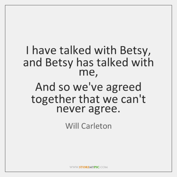 I have talked with Betsy, and Betsy has talked with me,   And ...