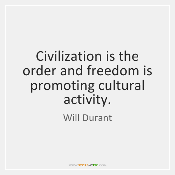 Civilization is the order and freedom is promoting cultural activity.
