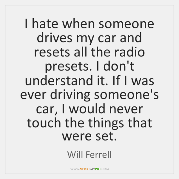I hate when someone drives my car and resets all the radio ...