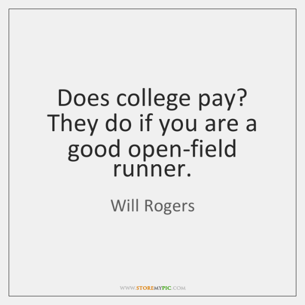 Does college pay? They do if you are a good open-field runner.