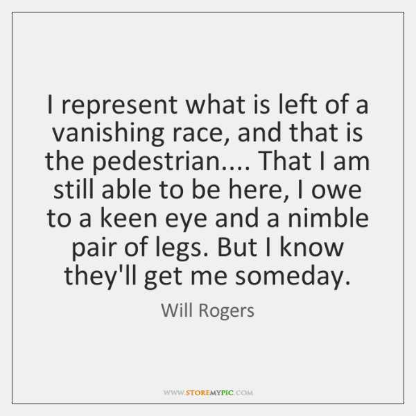 I represent what is left of a vanishing race, and that is ...