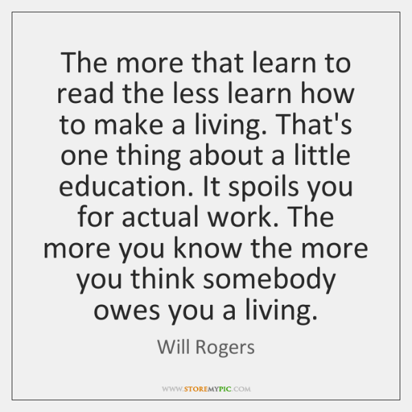 The more that learn to read the less learn how to make ...