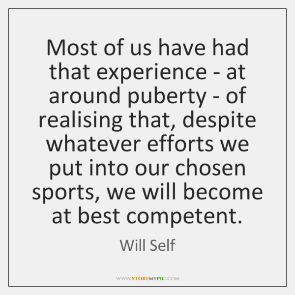 Most of us have had that experience - at around puberty - ...
