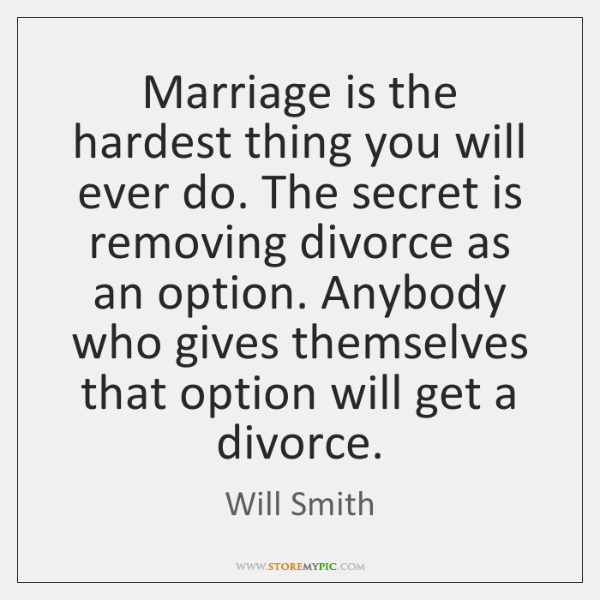 Marriage is the hardest thing you will ever do. The secret is ...