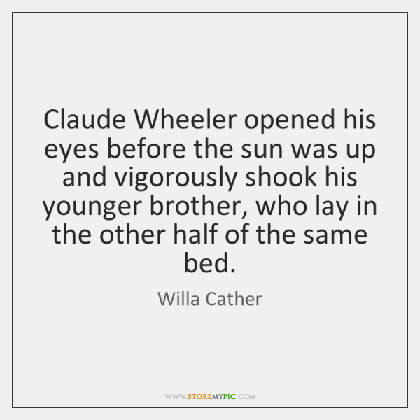 Claude Wheeler opened his eyes before the sun was up and vigorously ...