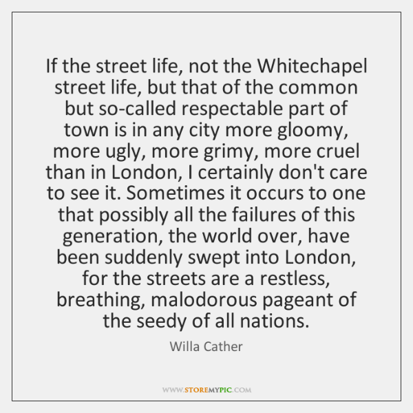 If the street life, not the Whitechapel street life, but that of ...
