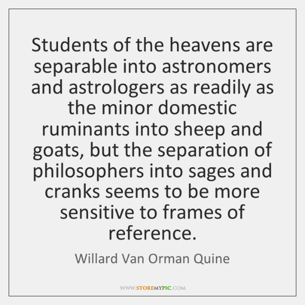 Students of the heavens are separable into astronomers and astrologers as readily ...